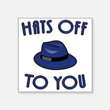 Hats Off To You Sticker