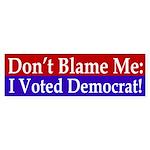 Don't Blame Me, I Voted Democrat!