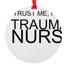 Trust Me, Im A Trauma Nurse Ornament