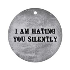 I Am Hating You Silently Ornament (Round)