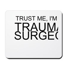 Trust Me, Im A Trauma Surgeon Mousepad