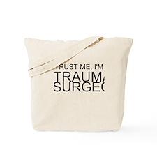 Trust Me, Im A Trauma Surgeon Tote Bag