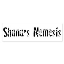 Shana's Nemesis Bumper Bumper Sticker