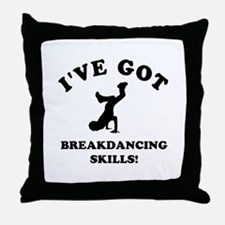 I've got Breakdancing skills Throw Pillow