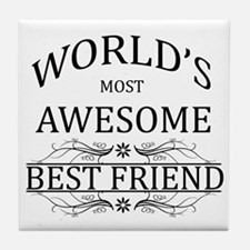 World's Most Awesome Best Friend Tile Coaster