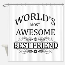 World's Most Awesome Best Friend Shower Curtain