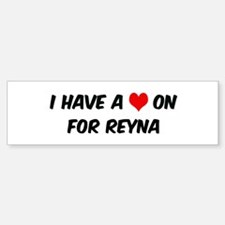 Heart on for Reyna Bumper Bumper Bumper Sticker