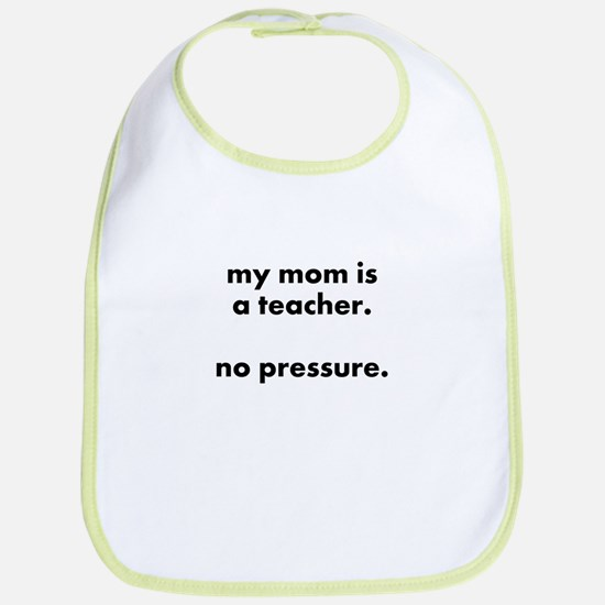 teacher mom pressure bib