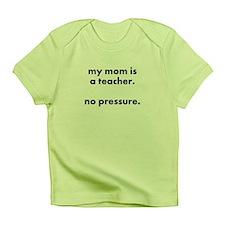 teacher mom pressure infant t-shirt