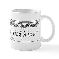 Reader, I married him. Mug