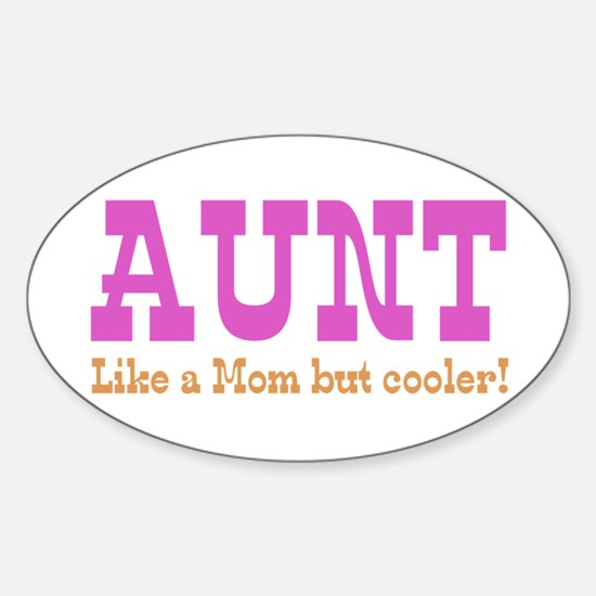 Aunt Like a Mom but Cooler Sticker (Oval)