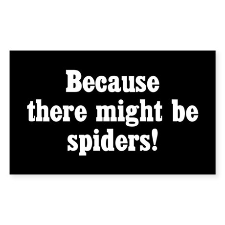 Because There Might Be Spiders Sticker (Rectangle)