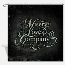 Misery Loves Company Shower Curtain