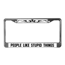 People Like Stupid Things License Plate Frame