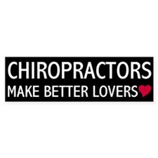 Chiropractors Make Better Lovers Bumper Bumper Sticker
