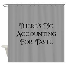 There's No Accounting For Taste Shower Curtain