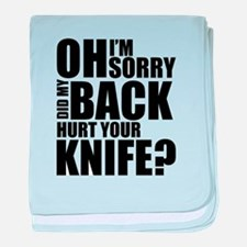 I'm Sorry, Did My Back Hurt Your Knife? baby blank