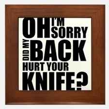 I'm Sorry, Did My Back Hurt Your Knife? Framed Til