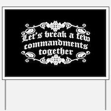 Let's Break A Few Commandments Together Yard Sign
