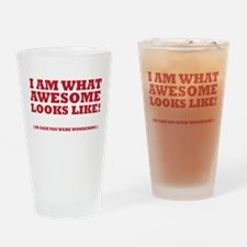I am what awesome looks like! Drinking Glass