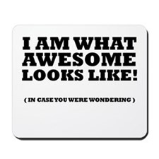 I am what awesome looks like! Mousepad