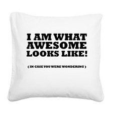 I am what awesome looks like! Square Canvas Pillow