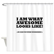 I am what awesome looks like! Shower Curtain