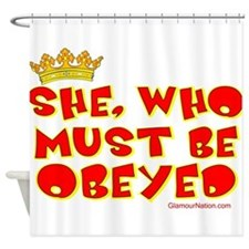 She who must be obeyed red Shower Curtain