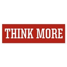 Think More Bumper Bumper Sticker