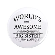 """World's Most Awesome Big Sister 3.5"""" Button"""