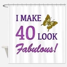 I Make 40 Look Fabulous! Shower Curtain