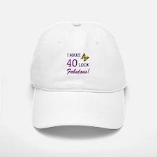 I Make 40 Look Fabulous! Baseball Baseball Cap