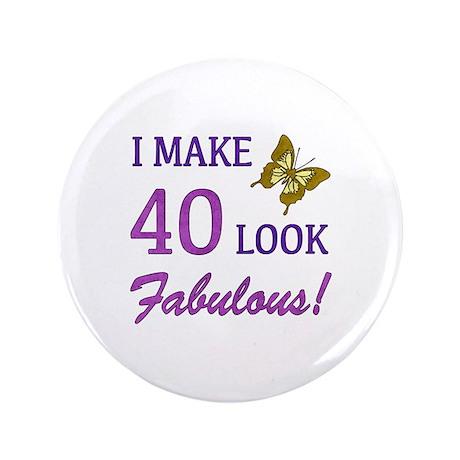 "I Make 40 Look Fabulous! 3.5"" Button"