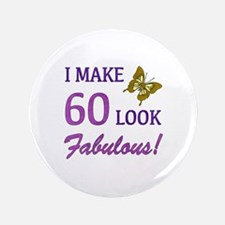 "I Make 60 Look Fabulous! 3.5"" Button"