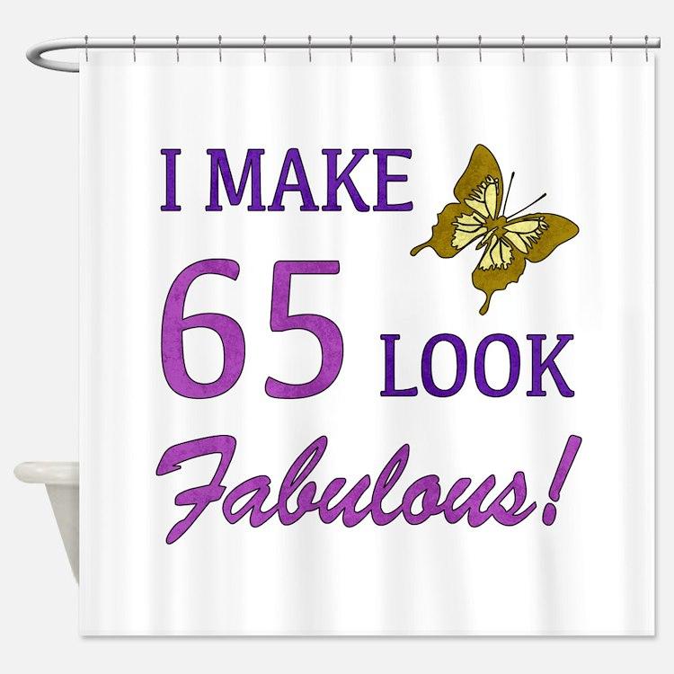 I Make 65 Look Fabulous! Shower Curtain