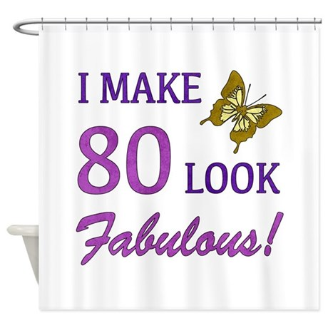 I Make 80 Look Fabulous! Shower Curtain