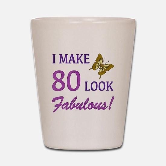 I Make 80 Look Fabulous! Shot Glass