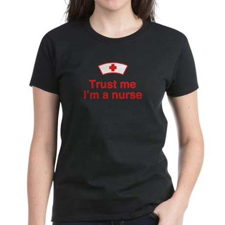 Trust Me I'm a Nurse Women's Dark T-Shirt