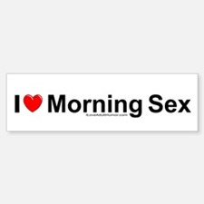Morning Sex Bumper Bumper Sticker