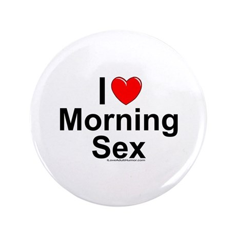 "Morning Sex 3.5"" Button"