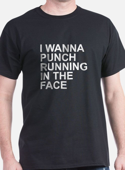 I Wanna Punch Running In The Face White T-Shirt
