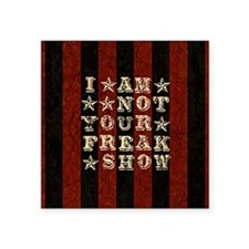 """I Am Not Your Freak Show Square Sticker 3"""" x 3"""""""