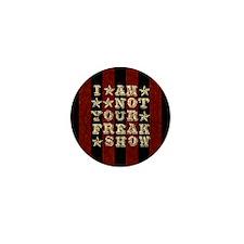 I Am Not Your Freak Show Mini Button