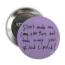 "Take Away Your Black Lipstick 2.25"" Button"