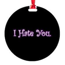 Cute I Hate You Ornament