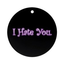 Cute I Hate You Ornament (Round)