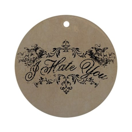 Fancy I Hate You Ornament (Round)