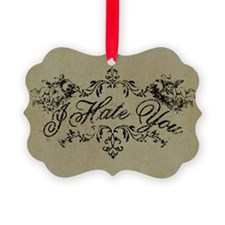 Fancy I Hate You Ornament