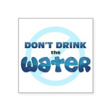 Don't Drink the Water Sticker