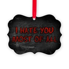 I Hate You Most Of All Ornament
